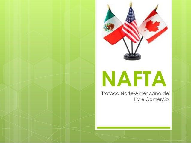 NAFTA  Tratado Norte-Americano de Livre Comércio