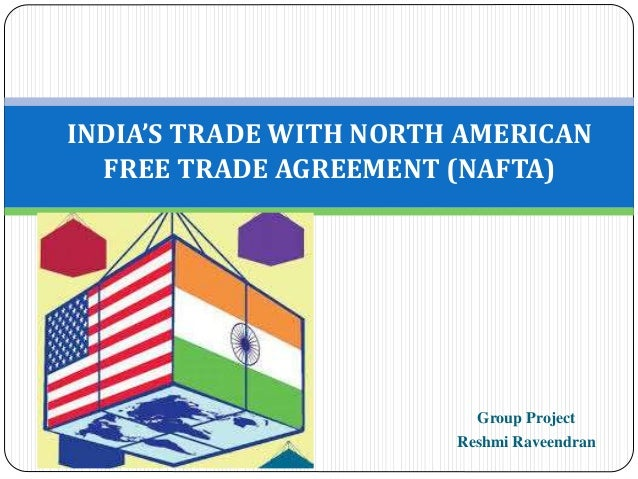 Group Project Reshmi Raveendran INDIA'S TRADE WITH NORTH AMERICAN FREE TRADE AGREEMENT (NAFTA)
