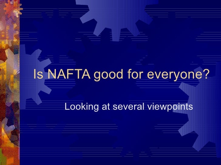 Is NAFTA good for everyone? Looking at several viewpoints