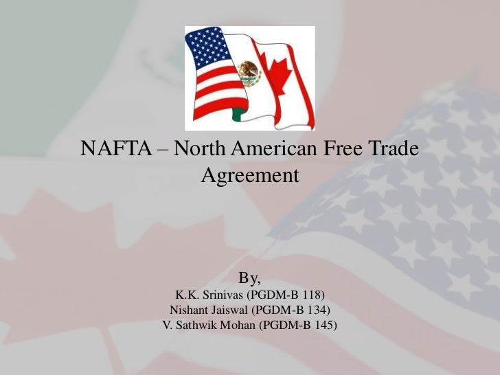 NAFTA – North American Free Trade          Agreement                   By,          K.K. Srinivas (PGDM-B 118)        Nish...