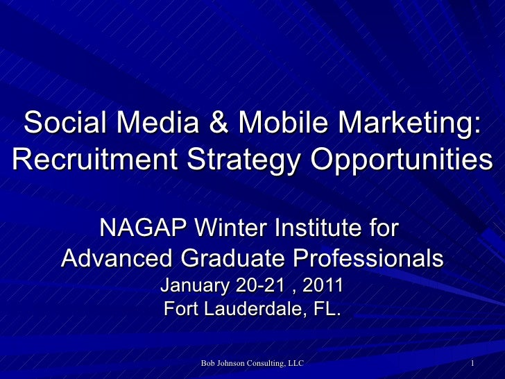 <ul>Social Media & Mobile Marketing: Recruitment Strategy Opportunities </ul><ul>NAGAP Winter Institute for  Advanced Grad...