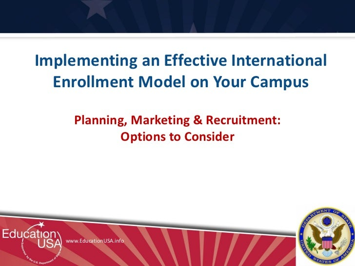 Implementing an Effective International  Enrollment Model on Your Campus       Planning, Marketing & Recruitment:         ...