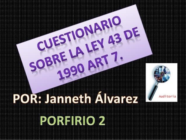 ¿DE QUE TRATA EL ARTICULO 7 DE LA LEY 43  DE 1990?..  Trata sobre las normas de auditoria  generalmente aceptadas y se rel...