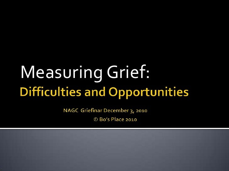 Difficulties and OpportunitiesNAGC  Griefinar December 3, 2010                                                            ...