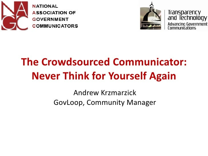 The Crowdsourced Communicator:   Never Think for Yourself Again            Andrew Krzmarzick       GovLoop, Community Mana...