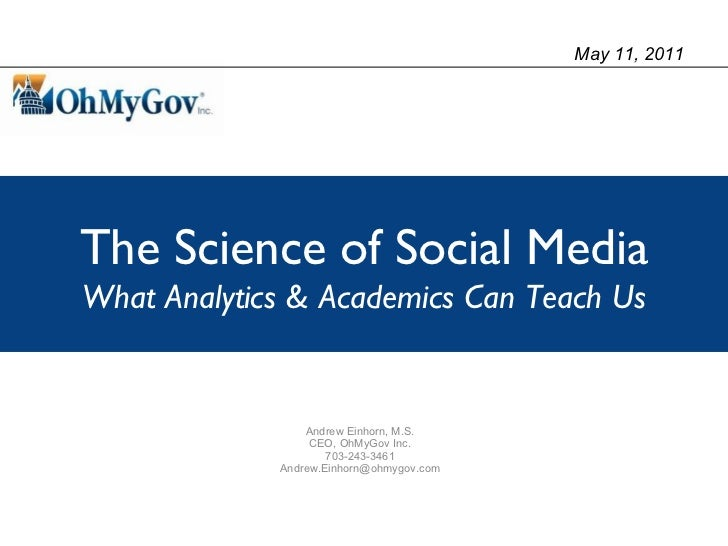 Andrew Einhorn, M.S. CEO, OhMyGov Inc. 703-243-3461 [email_address] The Science of Social Media What Analytics & Academics...
