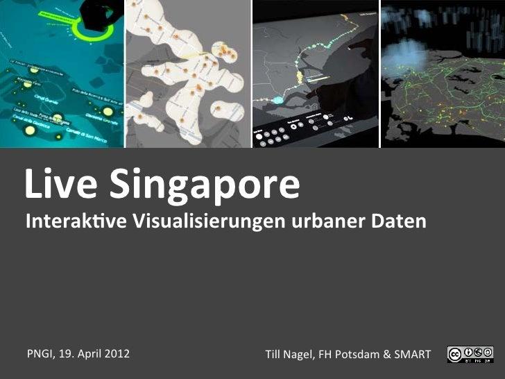 Live Singapore Interak(ve Visualisierungen urbaner Daten PNGI, 19. April 2012    Till Nagel, FH ...