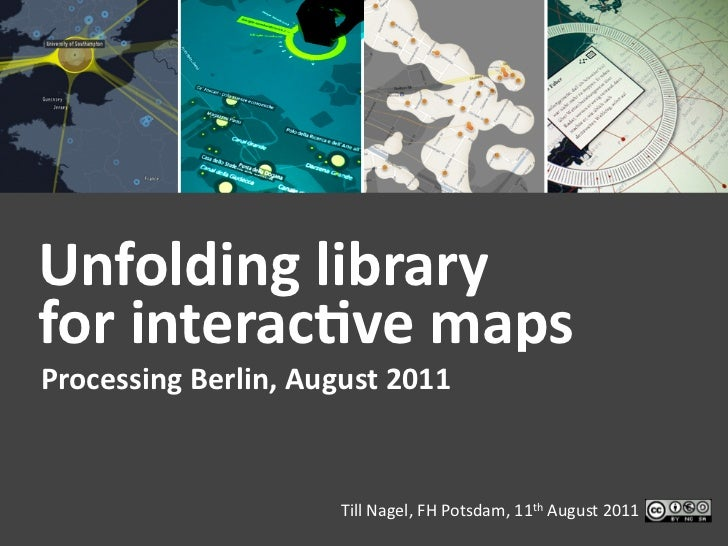 Unfolding library for interac1ve maps Processing Berlin, August 2011                               Till...