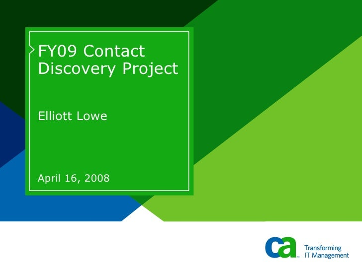 FY09 Contact Discovery Project Elliott Lowe April 16, 2008