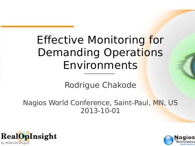 Effective Monitoring for  Demanding Operations  Environments  Rodrigue Chakode  Nagios World Conference, Saint-Paul, MN, U...