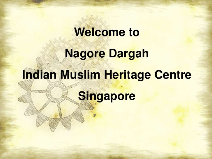 Welcome to       Nagore DargahIndian Muslim Heritage Centre         Singapore