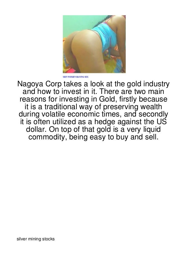 Nagoya Corp takes a look at the gold industry  and how to invest in it. There are two mainreasons for investing in Gold, f...