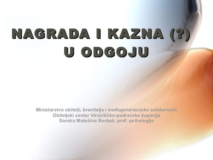 NAGRADA I KAZNA (?)  U ODGOJU Ministarstvo obitelji, branitelja i međugeneracijske solidarnosti Obiteljski centar Viroviti...