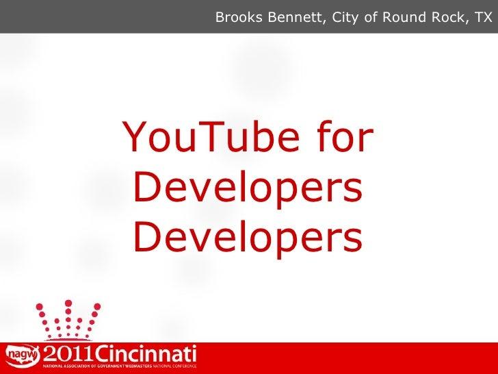 <ul><li>Brooks Bennett, City of Round Rock, TX </li></ul>YouTube for Developers Developers