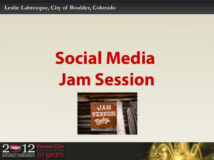 Leslie Labrecque, City of Boulder, Colorado                   Social Media                   Jam Session