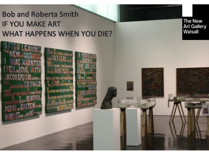 Bob and Roberta Smith<br />IF YOU MAKE ART<br />WHAT HAPPENS WHEN YOU DIE?<br />