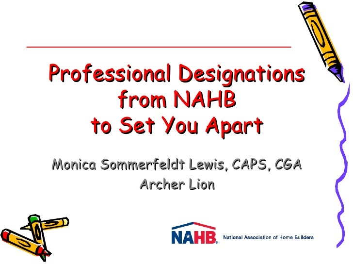 Professional Designations       from NAHB    to Set You ApartMonica Sommerfeldt Lewis, CAPS, CGA           Archer Lion