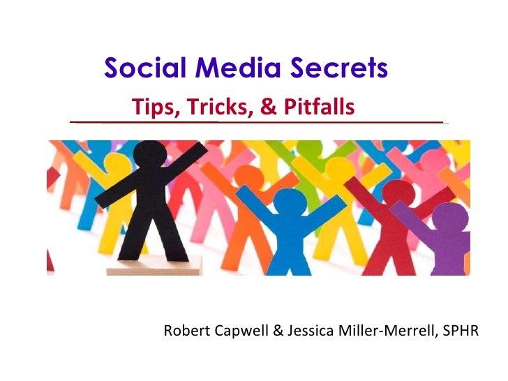 Tips, Tricks, & Pitfalls Social Media Secrets  Tips, Tricks, & Pitfalls Robert Capwell & Jessica Miller-Merrell, SPHR