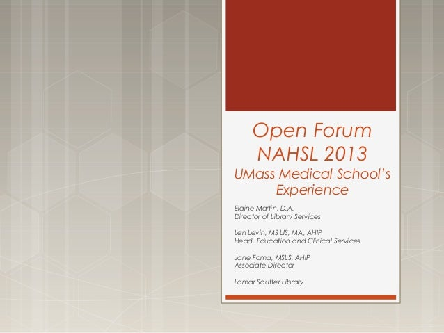 Open Forum NAHSL 2013  UMass Medical School's Experience Elaine Martin, D.A. Director of Library Services Len Levin, MS LI...