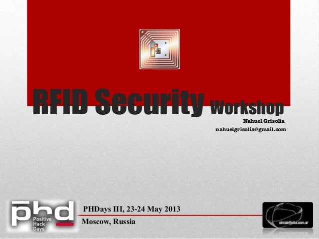 RFID Security WorkshopNahuel GrisolíaPHDays III, 23-24 May 2013Moscow, Russianahuelgrisolia@gmail.com