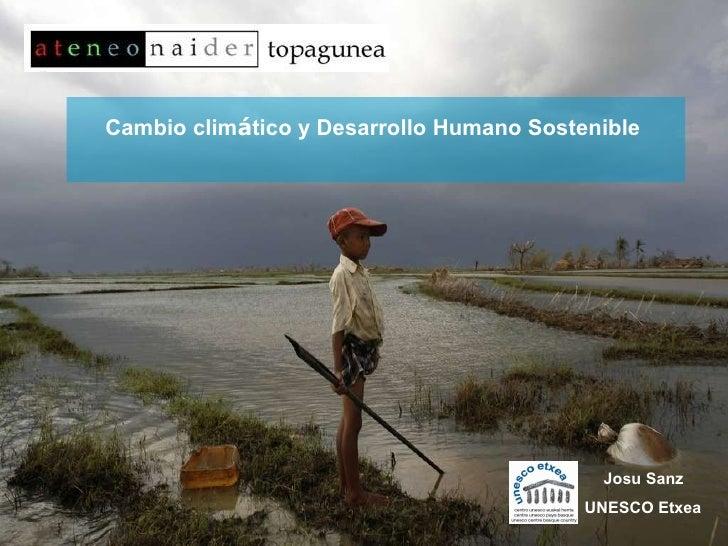Cambio clim á tico y Desarrollo Humano Sostenible  Josu Sanz  UNESCO Etxea