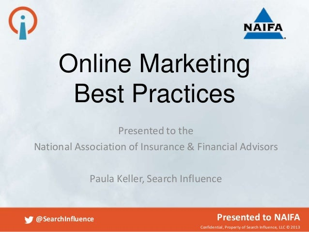 Confidential, Property of Search Influence, LLC © 2013@SearchInfluence Presented to NAIFAOnline MarketingBest PracticesPre...