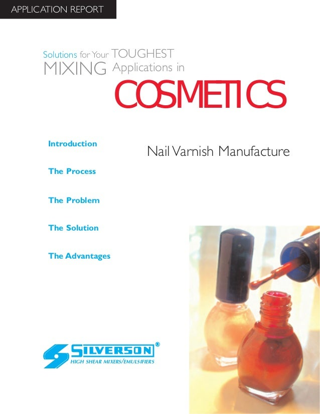 Nail Varnish Manufacture The Advantages Introduction The Process The Problem The Solution HIGH SHEAR MIXERS/EMULSIFIERS CO...