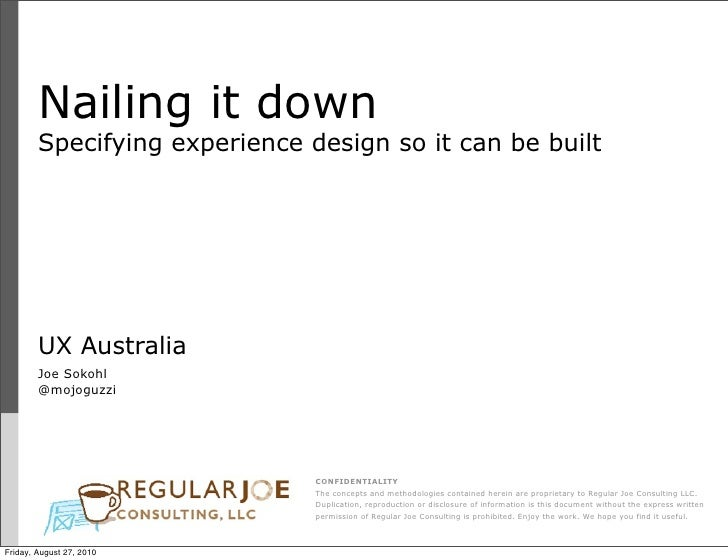 Nailing it down         Specifying experience design so it can be built             UX Australia         Joe Sokohl       ...