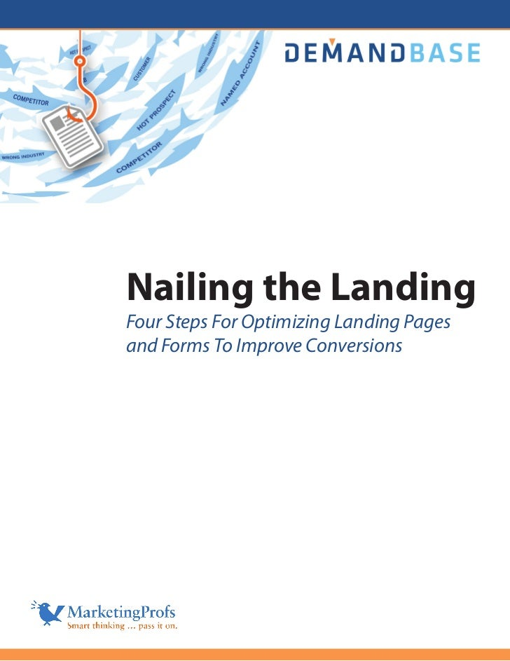 Nailing the LandingFour Steps For Optimizing Landing Pagesand Forms To Improve Conversions