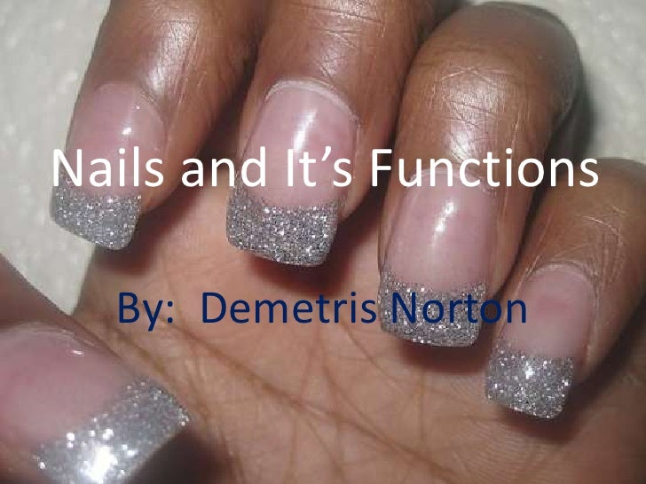 Nails and It's Functions<br />By:  Demetris Norton<br />