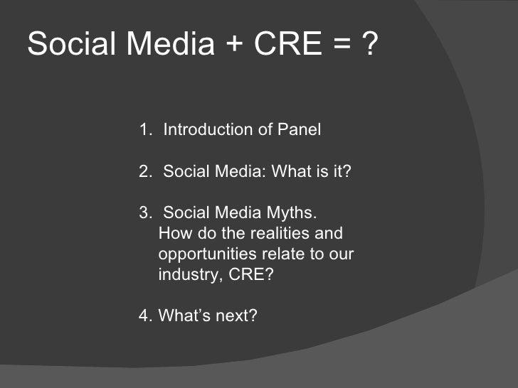 Social Media + CRE = ? <ul><ul><li>1.  Introduction of Panel </li></ul></ul><ul><ul><li>2.  Social Media: What is it? </li...