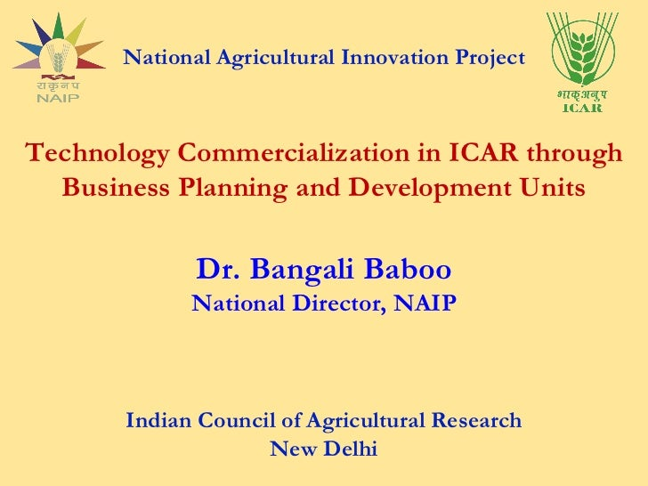 National Agricultural Innovation Project Technology Commercialization in ICAR through Business Planning and Development Un...