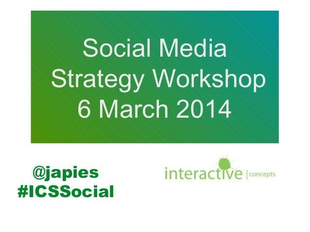 Social Media Strategy Workshop 6 March 2014 @japies #ICSSocial
