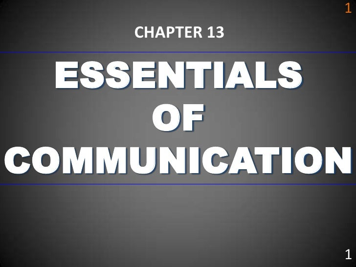 1    CHAPTER 13  ESSENTIALS      OFCOMMUNICATION                 1