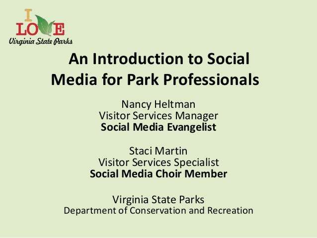 An Introduction to SocialMedia for Park Professionals             Nancy Heltman        Visitor Services Manager        Soc...