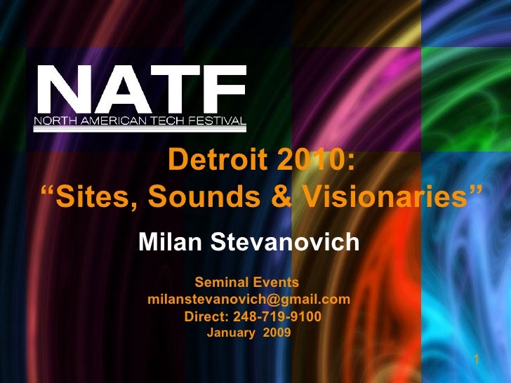 """Milan Stevanovich Seminal Events  [email_address] Direct: 248-719-9100 January  2009 Detroit 2010: """" Sites, Sounds & Visio..."""