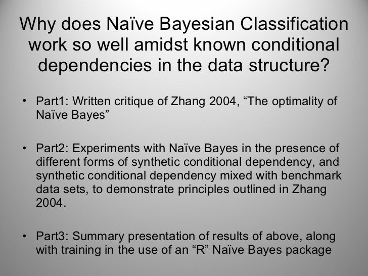 Why does Naïve Bayesian Classification work so well amidst known conditional dependencies in the data structure? <ul><li>P...
