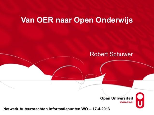 Van OER naar Open OnderwijsRobert SchuwerNetwerk Auteursrechten Informatiepunten WO – 17-4-2013