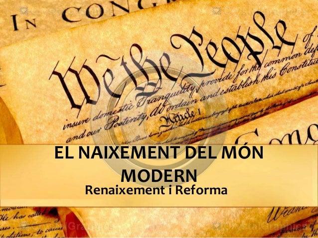 EL NAIXEMENT DEL MÓN MODERN Renaixement i Reforma
