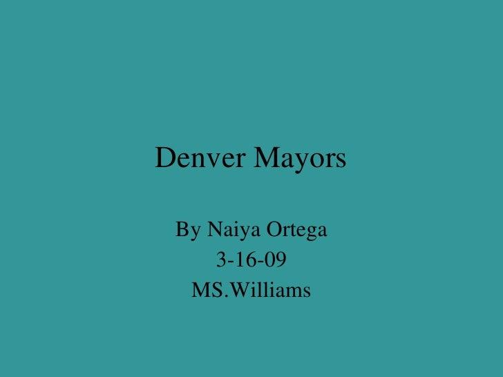 Denver Mayors By Naiya Ortega 3-16-09 MS.Williams