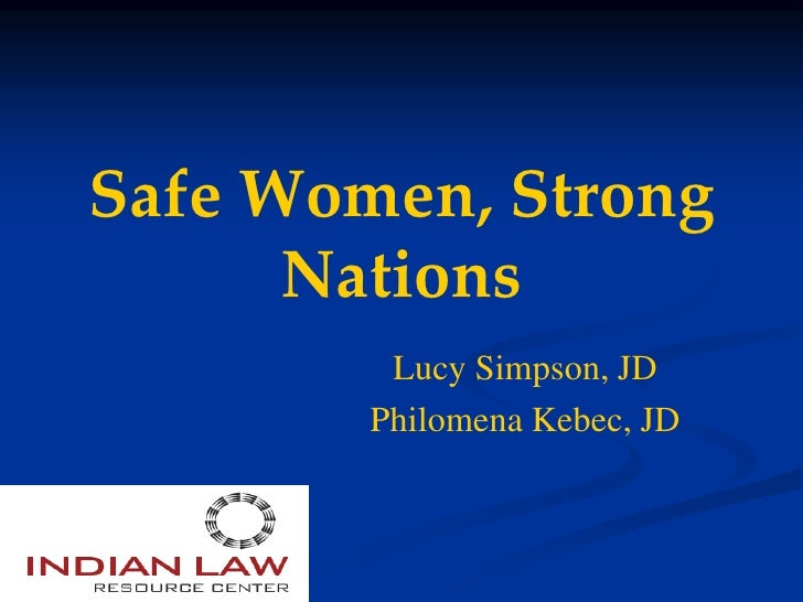 Safe Women, Strong       Nations          Lucy Simpson, JD         Philomena Kebec, JD