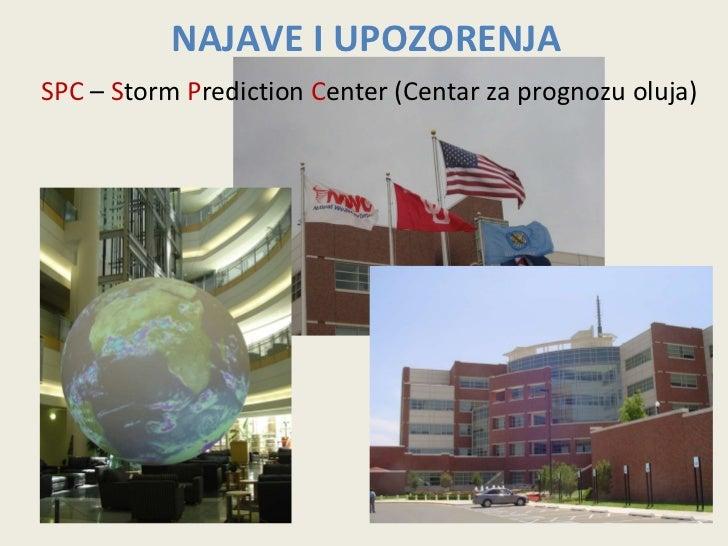 NAJAVE I UPOZORENJA SPC  –  S torm  P rediction  C enter (Centar za prognozu oluja)