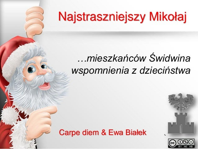 Najstraszniejszy Mikołaj …mieszkańców Świdwina wspomnienia z dzieciństwa  Carpe diem & Ewa Białek