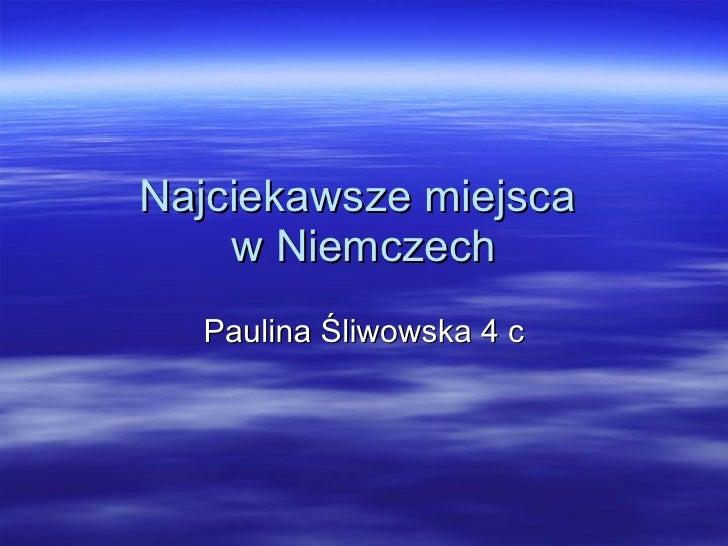 Najciekawsze miejsca  w Niemczech Paulina Śliwowska 4 c