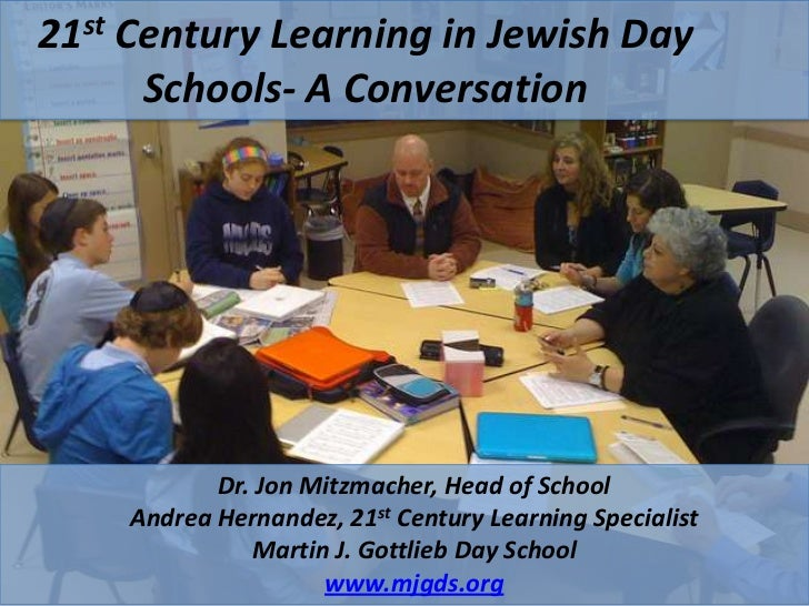 21st Century Learning in Jewish Day      Schools- A Conversation           Dr. Jon Mitzmacher, Head of School    Andrea He...
