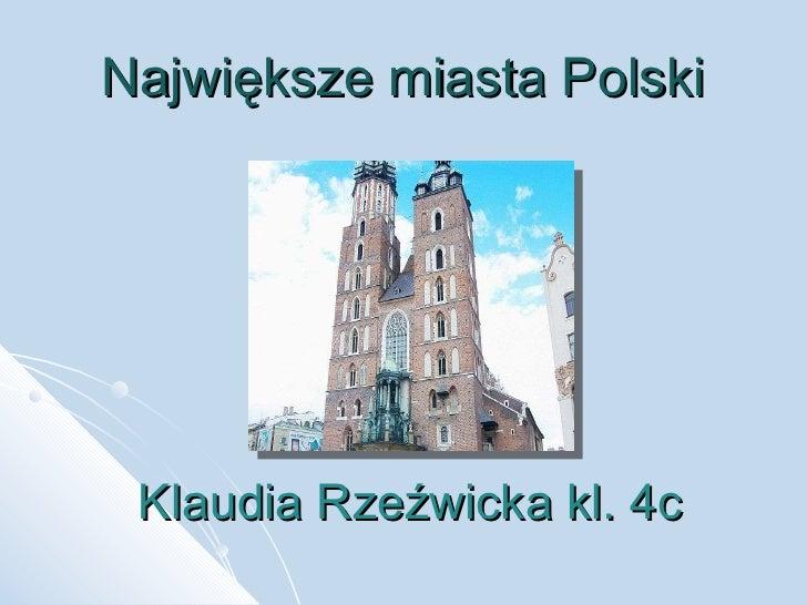 Największe miasta Polski Klaudia Rzeźwicka kl. 4c