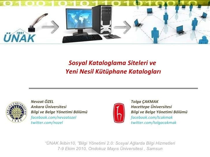 """Sosyal Kataloglama Siteleri ve  Yeni Nesil Kütüphane Katalogları """" ÜNAK İkibin10, """"Bilgi Yönetimi 2.0: Sosyal Ağlarda..."""