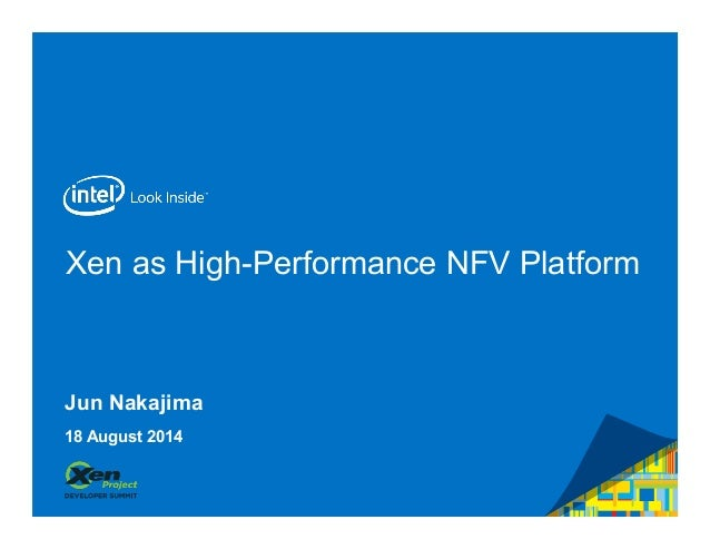 Xen as High-Performance NFV Platform  Jun Nakajima  18 August 2014