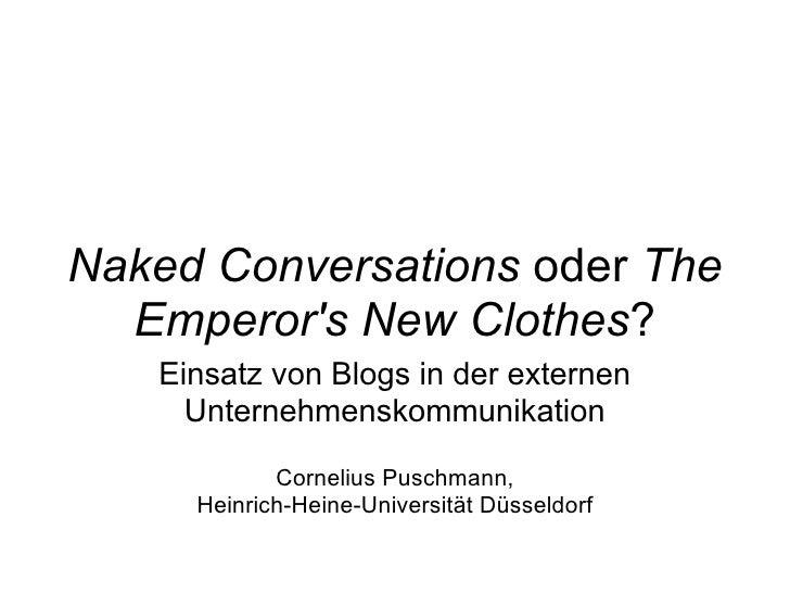 Naked Conversations  oder  The Emperor's New Clothes ? Einsatz von Blogs in der externen Unternehmenskommunikation Corneli...