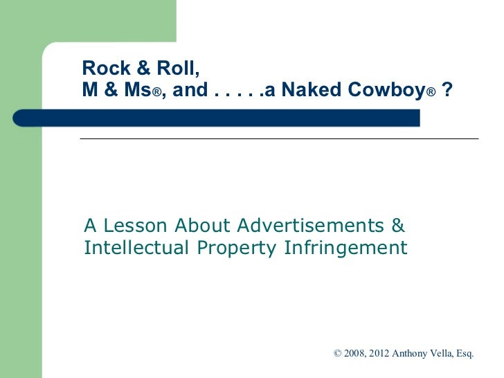 Rock & Roll,  M & Ms ® , and . . . . .a Naked Cowboy ®  ? A Lesson About Advertisements & Intellectual Property Infringeme...